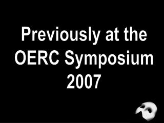 Previously at the OERC Symposium 2007
