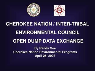 CHEROKEE NATION / INTER-TRIBAL ENVIRONMENTAL COUNCIL   OPEN DUMP DATA EXCHANGE