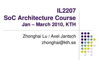 IL2207 SoC Architecture Course Jan – March 2010, KTH