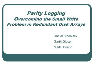 Parity Logging O vercoming the Small Write Problem in Redundant Disk Arrays