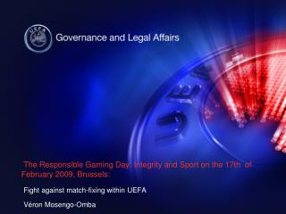 T he Responsible Gaming Day: Integrity and Sport on the 17th  of February 2009, Brussels: