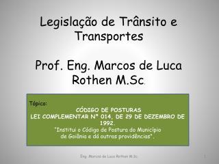 Legislação de Trânsito e Transportes Prof. Eng. Marcos de Luca Rothen M.Sc .