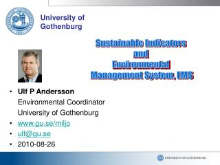 Ulf P Andersson 	Environmental Coordinator     University of Gothenburg gu.se/miljo ulf@gu.se