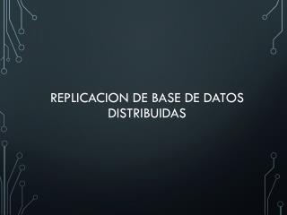 REPLICACION DE BASE DE DATOS DISTRIBUIDAS