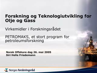 Norsk Offshore dag 26. mai 2005 Siri Helle Friedemann