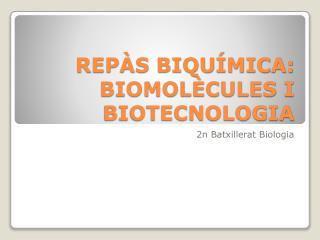 REP S BIQU MICA: BIOMOL CULES I BIOTECNOLOGIA