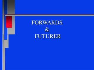 FORWARDS  &  FUTURER