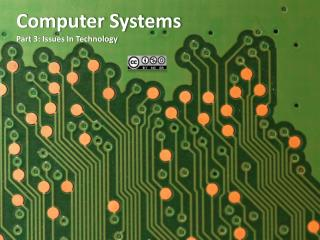 Computer Systems Part 3: Issues In Technology