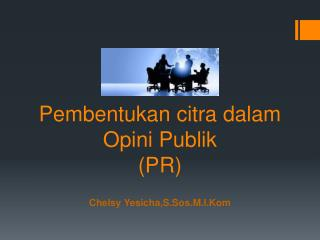 Pembentukan citra dalam Opini Publik (PR)