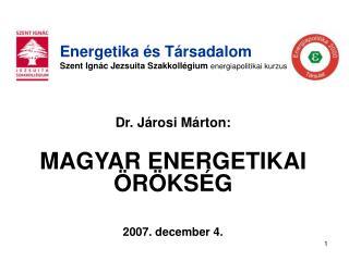 Dr. Járosi Márton: MAGYAR ENERGETIKAI ÖRÖKSÉG 2007. december 4.