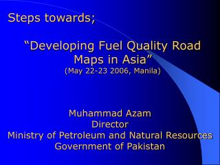 Muhammad Azam  Director Ministry of Petroleum and Natural Resources Government of Pakistan