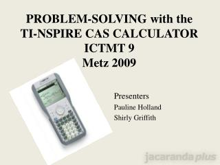PROBLEM-SOLVING with the  TI-NSPIRE CAS CALCULATOR ICTMT 9 Metz 2009