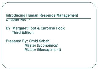 Introducing Human Resource Management Chapter No: 1 st By: Margaret Foot & Caroline Hook