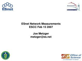 ESnet Network Measurements ESCC Feb 15 2007  Joe Metzger metzgeres