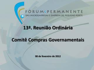 13ª. Reunião Ordinária Comitê  Compras Governamentais 08  de fevereiro de 2012