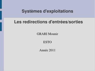 Systèmes d'exploitations Les redirections d'entrées/sorties