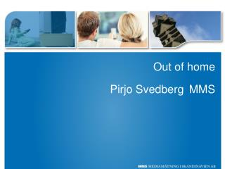 Out of home Pirjo Svedberg MMS