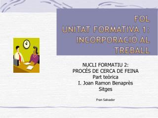 NUCLI FORMATIU 2: PROCÉS DE CERCA DE FEINA Part teòrica I. Joan Ramon Benaprès Sitges