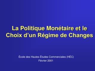 La Politique Monétaire et le Choix d'un Régime de Changes