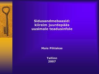 Sidusandmebaasid:  kiireim juurdepääs  uusimale teadusinfole Maie Pihlakas Tallinn 2007