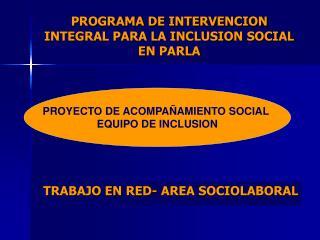 PROGRAMA DE INTERVENCION INTEGRAL PARA LA INCLUSION SOCIAL EN PARLA