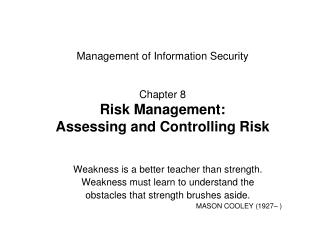Management of Information Security Chapter 8 Risk Management: Assessing and Controlling Risk