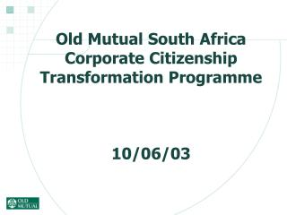 Old Mutual South Africa Corporate Citizenship Transformation Programme 10/06/03