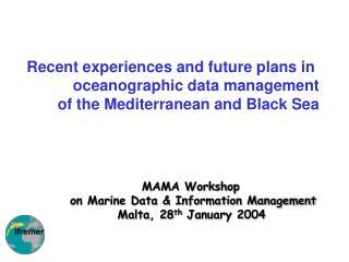 MAMA Workshop  on Marine Data & Information Management Malta, 28 th  January 2004