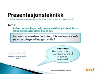 Presentasjonsteknikk  ASVL Vinterkonferansen 2010, Terminal 5 den 2. feb. kl. 13:00 – 14:30 Tema: