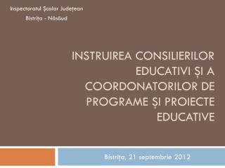INSTRUIREA CONSILIERILOR  EDUCATIVI  şi a coordonatorilor de programe şi proiecte educative