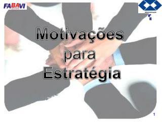 Motivações  para  Estratégia