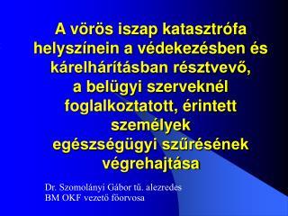 Dr. Szomolányi Gábor tű. alezredes  BM OKF vezető főorvosa