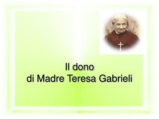 Il dono  di Madre Teresa Gabrieli