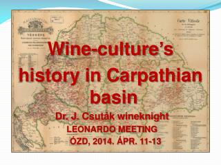 Wine-culture's  history in Carpathian basin Dr. J.  Csuták wineknight LEONARDO MEETING