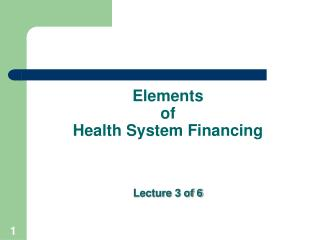 Elements  of  Health System Financing Lecture 3 of 6