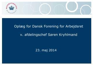 Oplæg for Dansk Forening for Arbejdsret v. afdelingschef Søren Kryhlmand