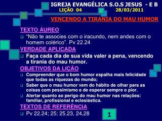 IGREJA EVANGÉLICA S.O.S JESUS  - E B   LIÇÃO  04  28/03/2011 VENCENDO A TIRANIA DO MAU HUMOR