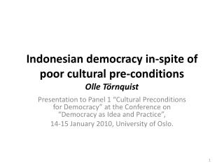 Indonesian democracy in-spite of poor cultural pre-conditions Olle Törnquist