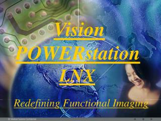 Vision   POWERstation             LNX     Redefining Functional Imaging