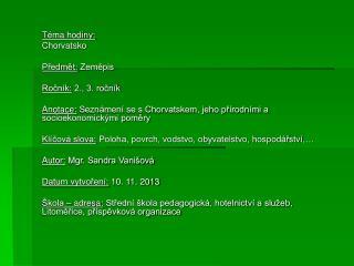 Téma hodiny:  Chorvatsko Předmět:  Zeměpis Ročník:  2., 3. ročník