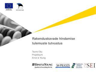 Rakenduskavade hindamise tulemuste tutvustus Tauno Olju Projektijuht Ernst & Young