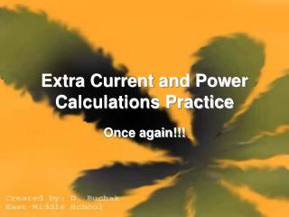 Extra Current and Power Calculations Practice