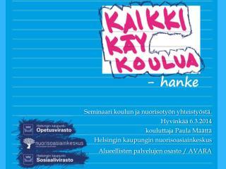 Seminaari koulun ja nuorisotyön yhteistyöstä. Hyvinkää 6.3.2014 kouluttaja Paula Määttä