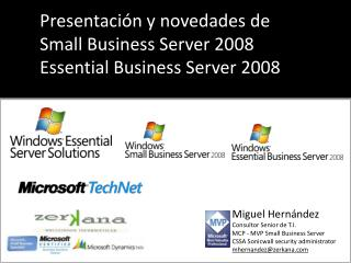 Miguel Hern ndez Consultor Senior de T.I. MCP - MVP Small Business Server CSSA Sonicwall security administrator mhernand