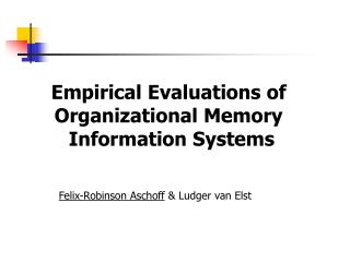 Empirical Evaluations of  Organizational Memory  Information Systems