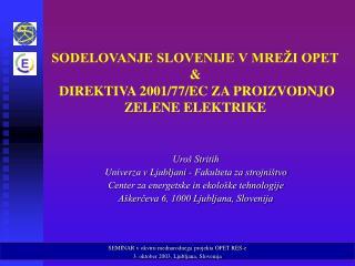 SODELOVANJE SLOVENIJE V MREŽI OPET &  DIREKTIVA 2001/77/EC ZA PROIZVODNJO ZELENE ELEKTRIKE