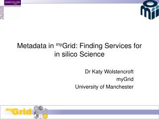Metadata in  my Grid: Finding Services for in silico Science