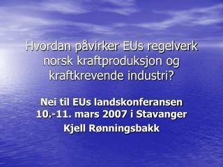 Hvordan p�virker  EUs regelverk norsk kraftproduksjon og kraftkrevende industri?