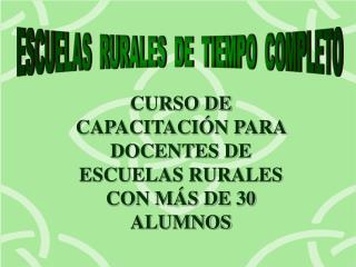 ESCUELAS  RURALES  DE  TIEMPO  COMPLETO