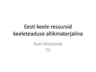 Eesti keele ressursid keeleteaduse allikmaterjalina